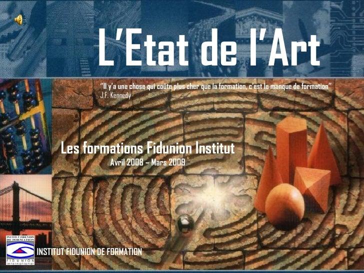 INSTITUT FIDUNION DE FORMATION L'Etat de l'Art '' Il y'a une chose qui coûte plus cher que la formation, c'est le manque d...