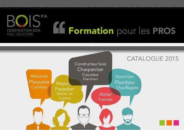 1  CATALOGUE 2015  Formation pour les PROS  Constructeur bois  Charpentier  Couvreur  Etancheur  Menuisier  Plaquiste  Car...