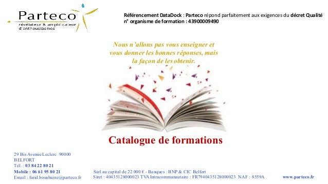 Catalogue de formations Nous n'allons pas vous enseigner et vous donner les bonnes réponses, mais la façon de les obtenir....