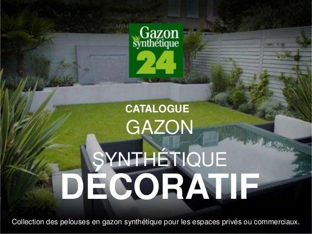 GAZON SYNTHÉTIQUE DÉCORATIF Collection des pelouses en gazon synthétique pour les espaces privés ou commerciaux. CATALOGUE