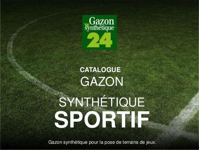 GAZON SYNTHÉTIQUE SPORTIF Gazon synthétique pour la pose de terrains de jeux. CATALOGUE