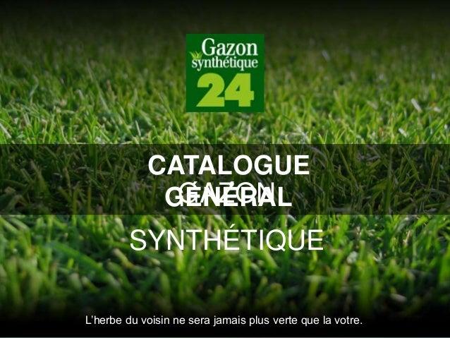 GAZON SYNTHÉTIQUE L'herbe du voisin ne sera jamais plus verte que la votre. CATALOGUE GÉNÉRAL