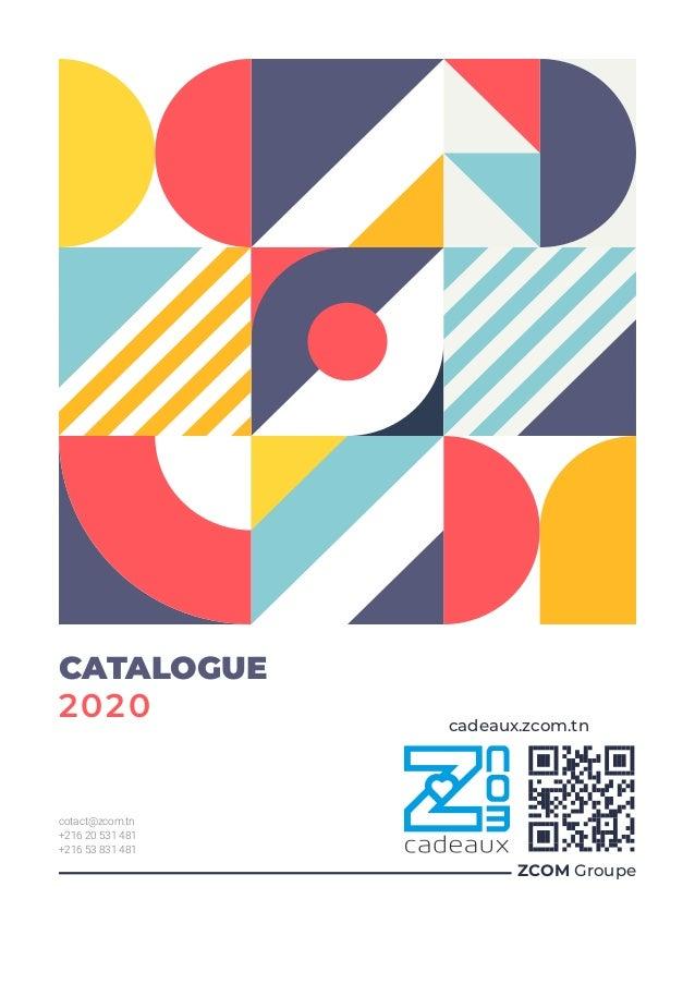 CATALOGUE 2020 ZCOM Groupe cadeaux.zcom.tn cotact@zcom.tn +216 20 531 481 +216 53 831 481