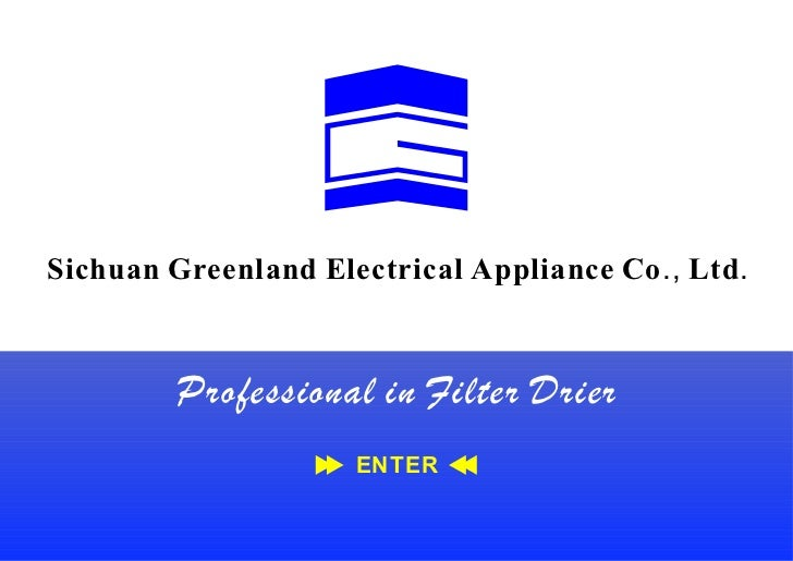 Sichuan Greenland Electrical Appliance Co ., Ltd .         Professional in Filter Drier                      ENTER