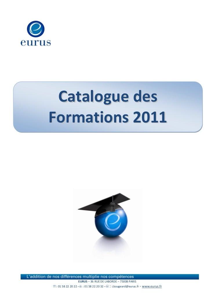 Catalogue desFormations 2011                  EURUS – 36 RUE DE LABORDE – 75008 PARIS: 01 58 22 20 22 – : 01 58 22 20 32...