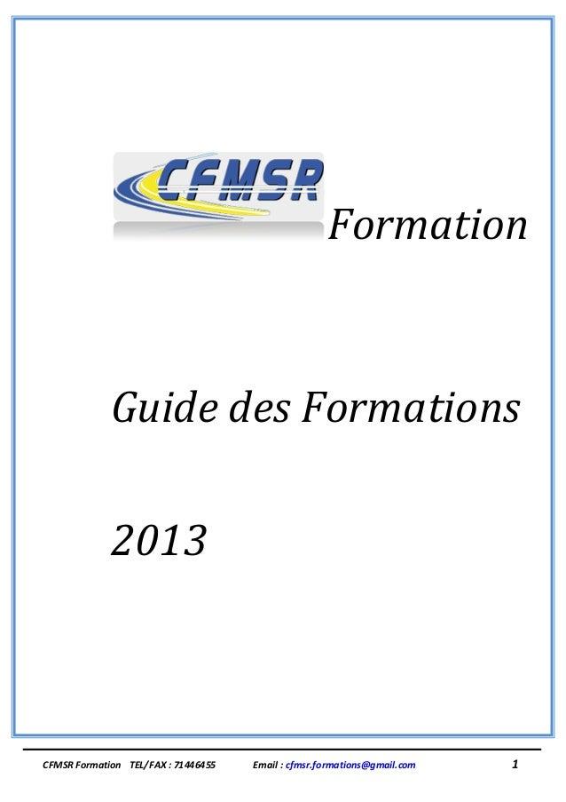 Formation             Guide des Formations             2013CFMSR Formation TEL/FAX : 71446455   Email : cfmsr.formations@g...