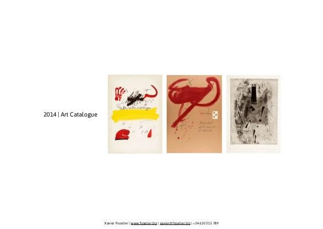Xavier Fisselier   www.fisselier.biz   xavier@fisselier.biz   +34 620 515 789  2014   Art Catalogue