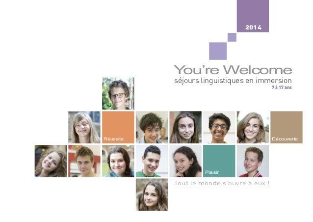 séjours linguistiques en immersion 2014  Tout le monde s'ouvre à eux !  7 à 17 ans  Y ou're Welcome  Réussite  Plaisir  Dé...