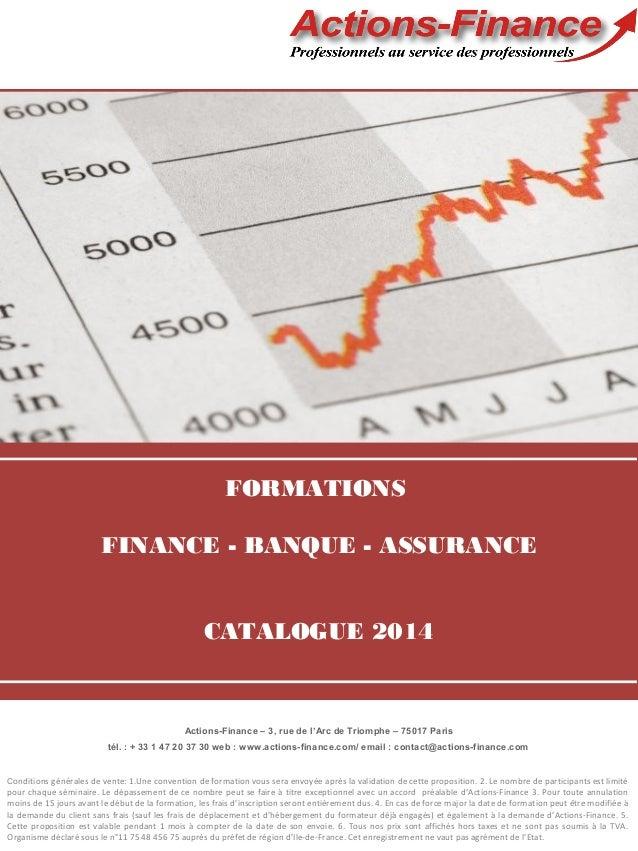 FORMATIONS FINANCE - BANQUE - ASSURANCE CATALOGUE 2014  Actions-Finance – 3, rue de l'Arc de Triomphe – 75017 Paris tél. :...