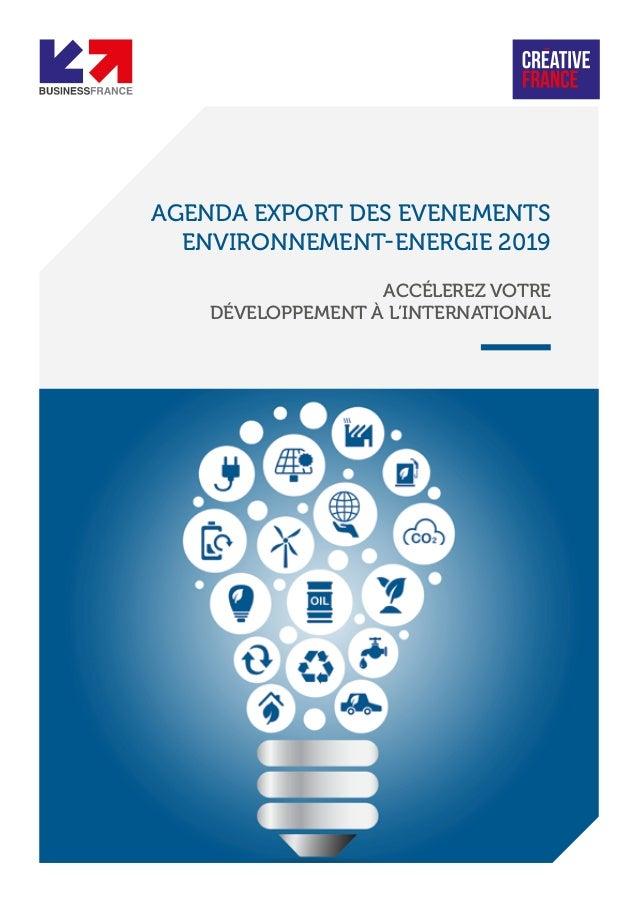 AGENDA EXPORT DES EVENEMENTS ENVIRONNEMENT-ENERGIE 2019 ACCÉLEREZ VOTRE DÉVELOPPEMENT À L'INTERNATIONAL