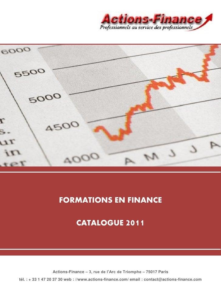 FORMATIONS EN FINANCE                             CATALOGUE 2011                 Actions-Finance – 3, rue de l'Arc de Trio...