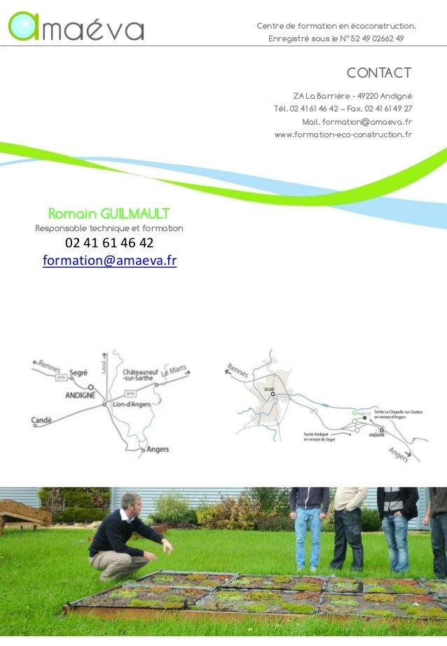 Centre de formation en écoconstruction. Enregistré sous le N° 52 49 02662 49 ZA La Barrière - 49220 Andigné Tél. 02 41 61 ...