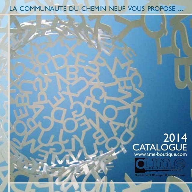 la communauté du chemin neuf vous propose  ...  2014  CATALOGUE www.ame-boutique.com