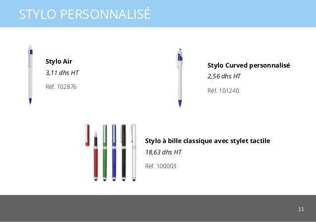 11 STYLO PERSONNALISÉ Stylo Curved personnalisé 2,56 dhs HT Stylo à bille classique avec stylet tactile 18,63 dhs HT Stylo...