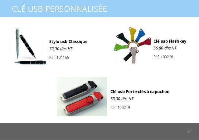 13 CLÉ USB PERSONNALISÉE Stylo usb Classique 72,00 dhs HT Clé usb Porte-clés à capuchon 63,00 dhs HT Réf. 101155 Réf. 1002...