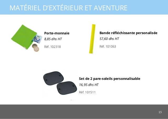 15 MATÉRIEL D'EXTÉRIEUR ET AVENTURE Bande réfléchissante personalisée 57,60 dhs HT Porte-monnaie 8,85 dhs HT Set de 2 pare...