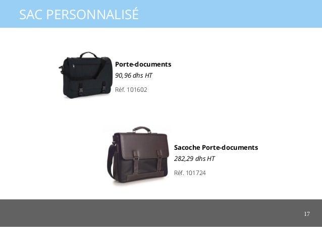 17 SAC PERSONNALISÉ Porte-documents 90,96 dhs HT Sacoche Porte-documents 282,29 dhs HT Réf. 101602 Réf. 101724