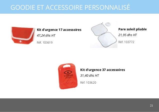 21 GOODIE ET ACCESSOIRE PERSONNALISÉ Kit d'urgence 37 accessoires 31,40 dhs HT Kit d'urgence 17 accessoires 47,24 dhs HT P...