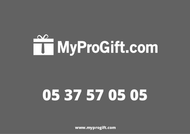 Contactez le 05 37 57 05 05 pour un devis sur mesure 05 37 57 05 05 www.myprogift.com