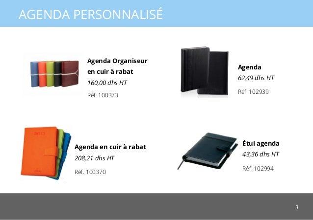 3 AGENDA PERSONNALISÉ Étui agenda 43,36 dhs HT Agenda 62,49 dhs HT Agenda Organiseur en cuir à rabat 160,00 dhs HT Agenda ...