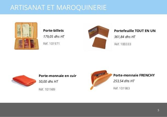 5 ARTISANAT ET MAROQUINERIE Portefeuille TOUT EN UN 361,84 dhs HT Porte-billets 179,05 dhs HT Porte-monnaie en cuir 50,00 ...