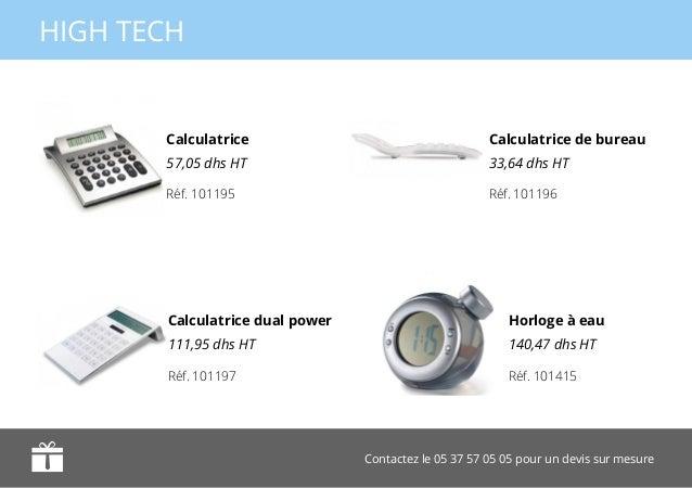 Contactez le 05 37 57 05 05 pour un devis sur mesure HIGH TECH Calculatrice 57,05 dhs HT Calculatrice dual power 111,95 dh...