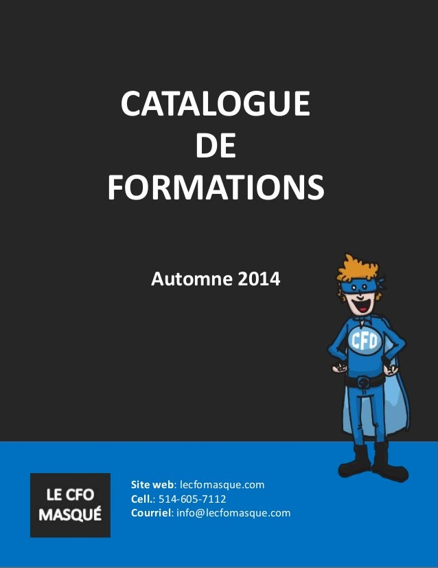 Site web: lecfomasque.com Cell.: 514-605-7112 Courriel: info@lecfomasque.com CATALOGUE DE FORMATIONS Automne 2014