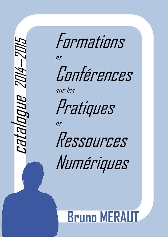 Formations  et  Conférences  sur les  Pratiques  et  Ressources  Numériques  Bruno MERAUT  catalogue 2014—2015
