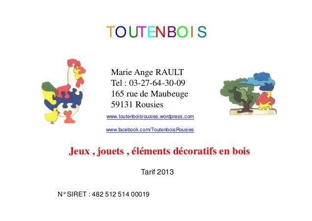 N° SIRET : 482 512 514 00019Marie Ange RAULTTel : 03-27-64-30-09165 rue de Maubeuge59131 RousiesJeux , jouets , éléments d...