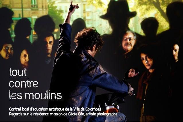 Toutcontreles moulinsContrat local d'éducation artistique de la Ville de ColombesRegards sur la résidence-mission de Cécil...