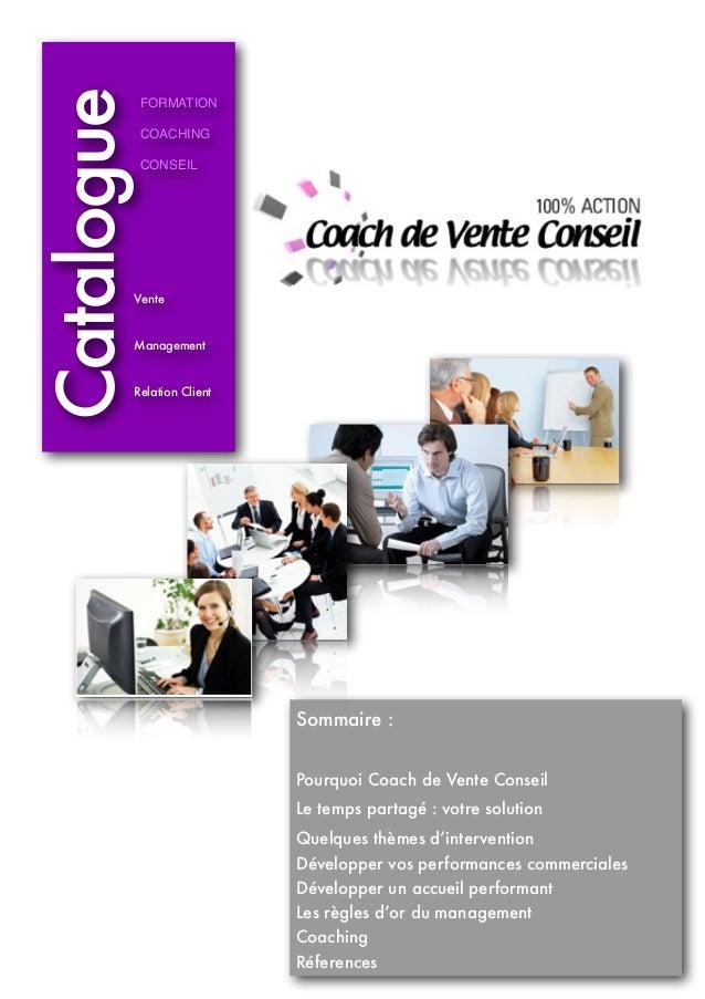 CatalogueFORMATION COACHING CONSEIL Sommaire :  Pourquoi Coach de Vente Conseil Le temps partagé : votre solution   Quel...