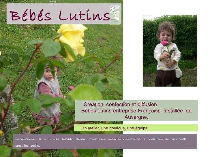 Création, confection et diffusion  Bébés Lutins entreprise Française  installée  en Auvergne. Un atelier, une boutique, un...