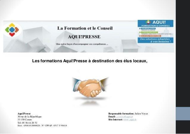 Les formations Aqui!Presse à destination des élus locaux,Responsable formation: Julien VoyezEmail: j.voyez@aqui.frSite Int...