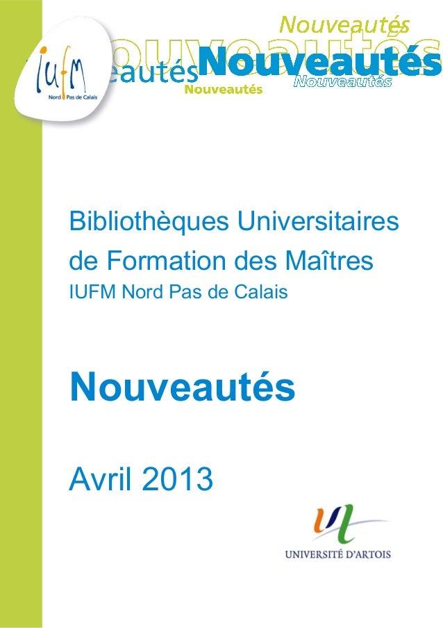 Bibliothèques Universitairesde Formation des MaîtresIUFM Nord Pas de CalaisNouveautésAvril 2013