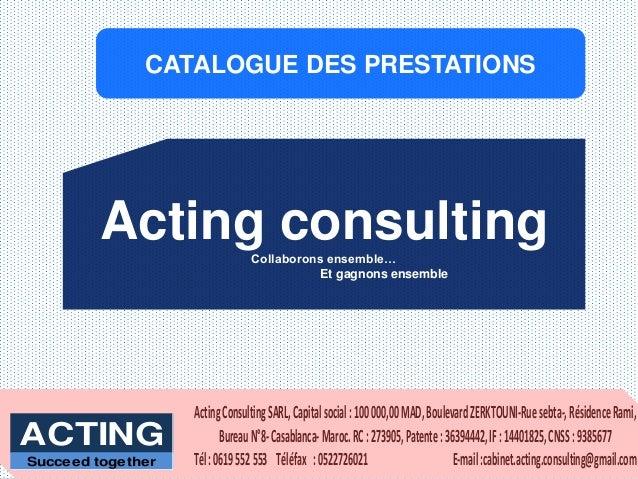 CATALOGUE DES PRESTATIONS Acting consultingCollaborons ensemble… Et gagnons ensemble ActingConsultingSARL,Capitalsocial:10...