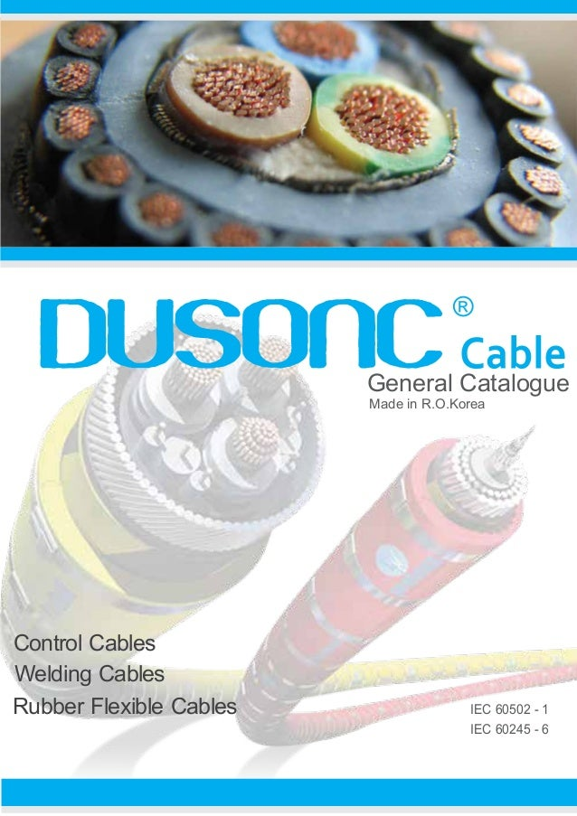 General Catalogue IEC 60245 - 6 IEC 60502 - 1 Made in R.O.Korea Welding Cables Rubber Flexible Cables Control Cables