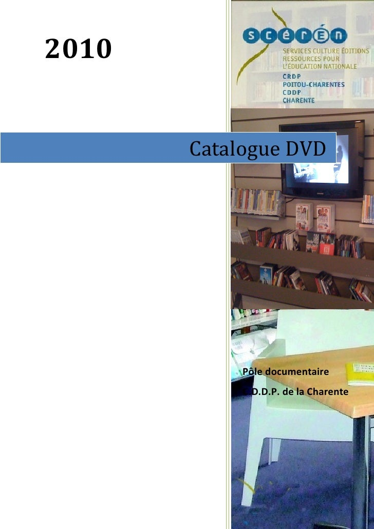 2010          Catalogue DVD                 Pôle documentaire             C.D.D.P. de la Charente