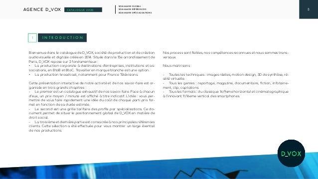 3 SOMMAIRE GLOBAL SOMMAIRE RÉFÉRENCES SOMMAIRE SPÉCIALISATIONS AGENCE D_VOX CATALOGUE 2020 I N T R O D U C T I O N Bienven...
