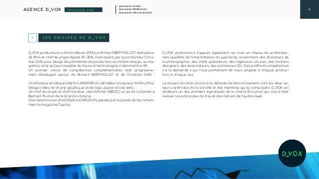 4 SOMMAIRE GLOBAL SOMMAIRE RÉFÉRENCES SOMMAIRE SPÉCIALISATIONS AGENCE D_VOX CATALOGUE 2020 D_VOX productions a été fondée ...