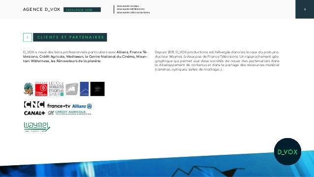 6 SOMMAIRE GLOBAL SOMMAIRE RÉFÉRENCES SOMMAIRE SPÉCIALISATIONS AGENCE D_VOX CATALOGUE 2020 D_VOX a noué des liens professi...