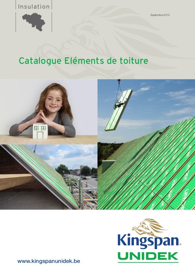 InsulationInsulation Catalogue Eléments de toiture Septembre 2015 www.kingspanunidek.be