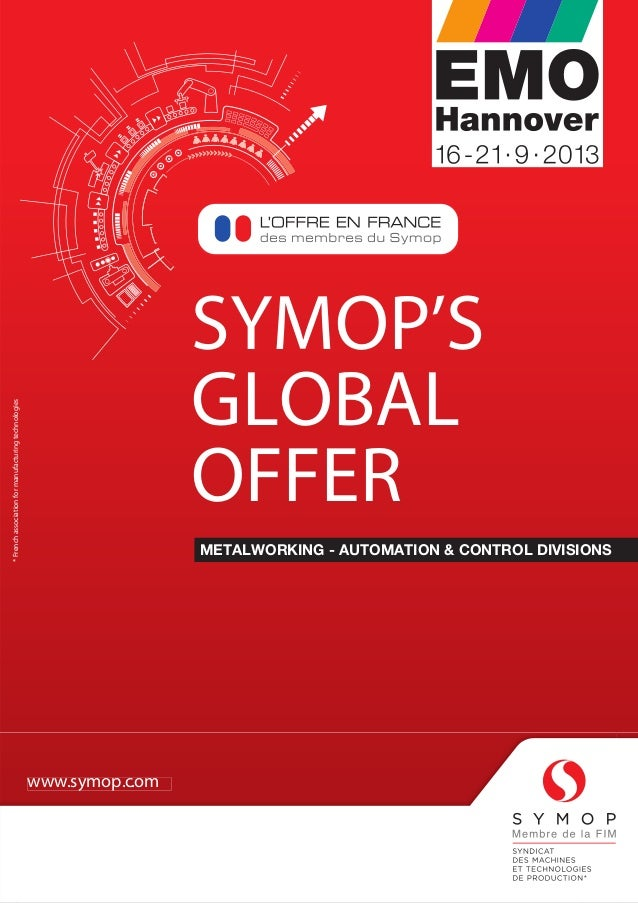 SYMOP'S GLOBAL OFFER METALWORKING - AUTOMATION & CONTROL DIVISIONS www.symop.com *Frenchassociationformanufacturingtechnol...