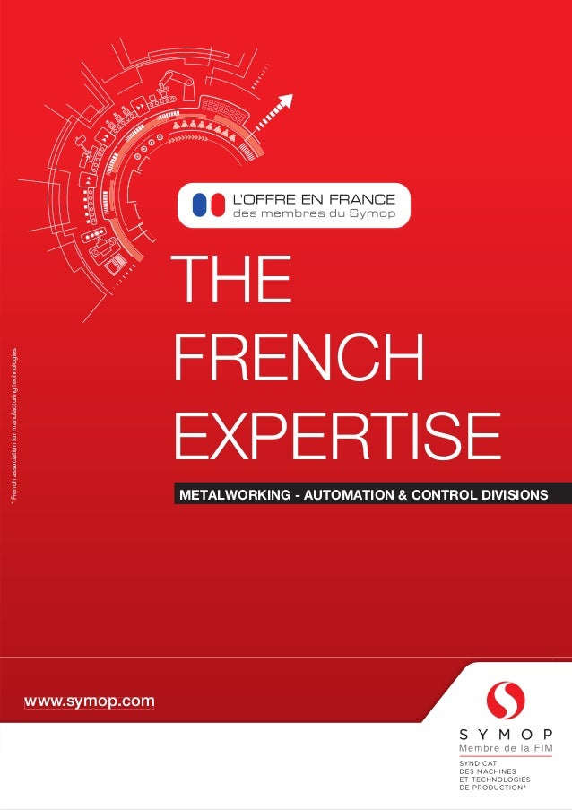 THE FRENCH EXPERTISE METALWORKING - AUTOMATION & CONTROL DIVISIONS www.symop.com *Frenchassociationformanufacturingtechnol...