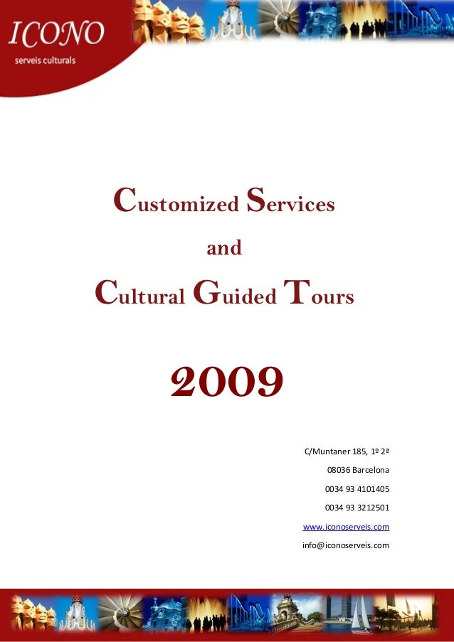 Customized Services and Cultural Guided Tours 2009 C/Muntaner 185, 1º 2ª 08036 Barcelona 0034 93 4101405 0034 93 3212501 w...