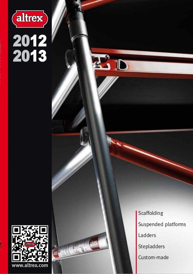 2012 2013  Scaffolding Suspended platforms Ladders Stepladders Custom-made www.altrex.com