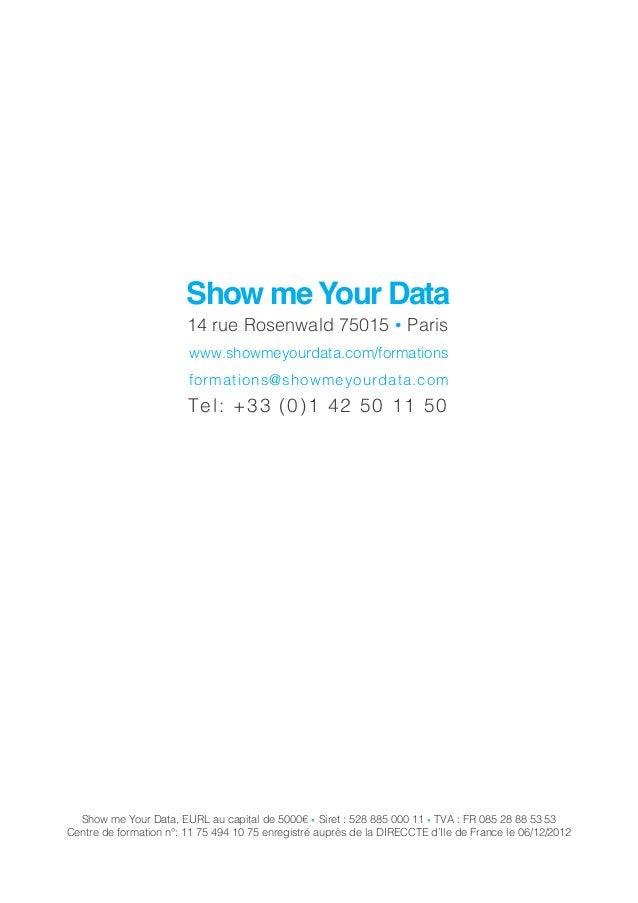 Show me Your Data, EURL au capital de 5000€ ● Siret : 528 885 000 11 ● TVA : FR 085 28 88 53 53 Centre de formation n°: 11...