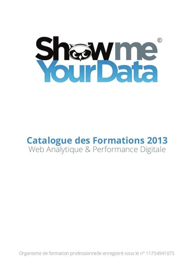 Catalogue des Formations 2013Web Analytique & Performance DigitaleOrganisme de formation professionnelle enregistré sous l...