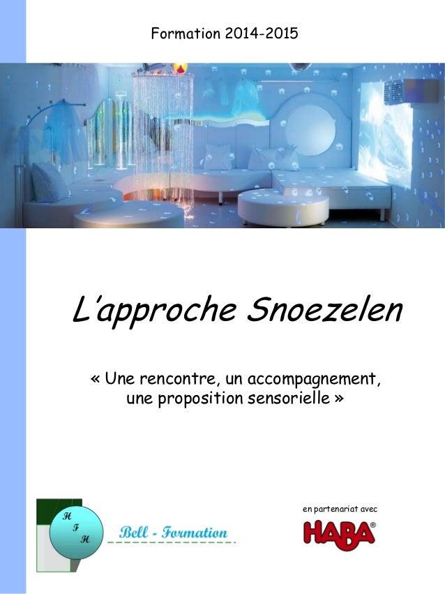 L'approche Snoezelen « Une rencontre, un accompagnement, une proposition sensorielle » Formation 2014-2015 en partenariat ...