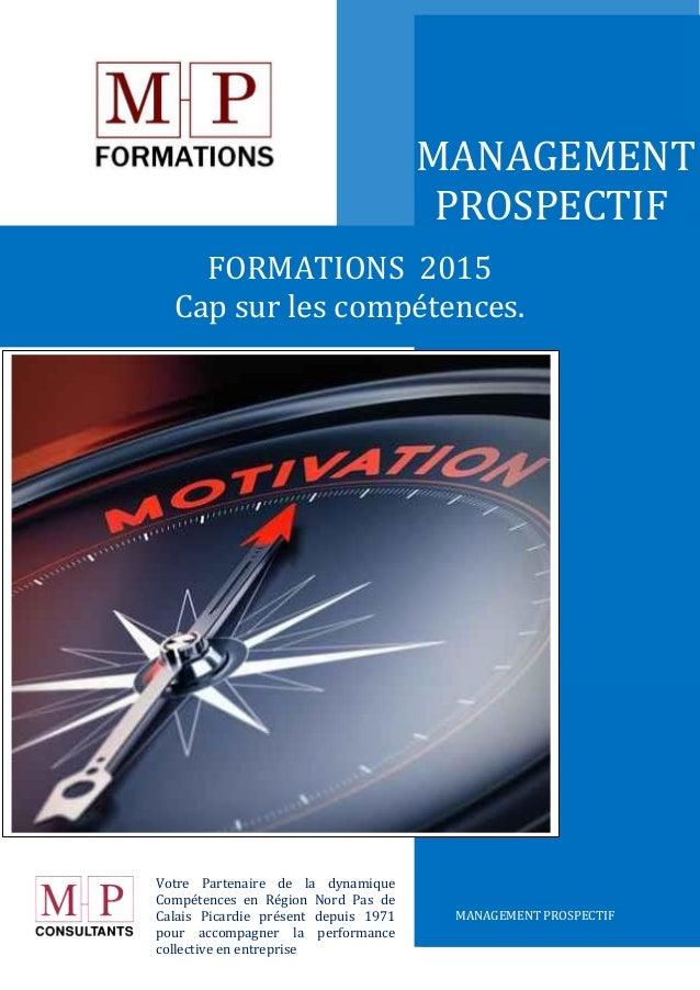 MANAGEMENT PROSPECTIF MANAGEMENT PROSPECTIF FORMATIONS 2015 Cap sur les compétences. Votre Partenaire de la dynamique Comp...