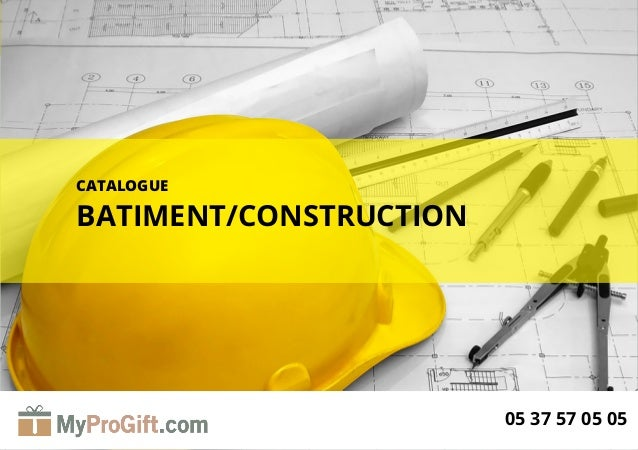 1 CATALOGUE BATIMENT/CONSTRUCTION 05 37 57 05 05